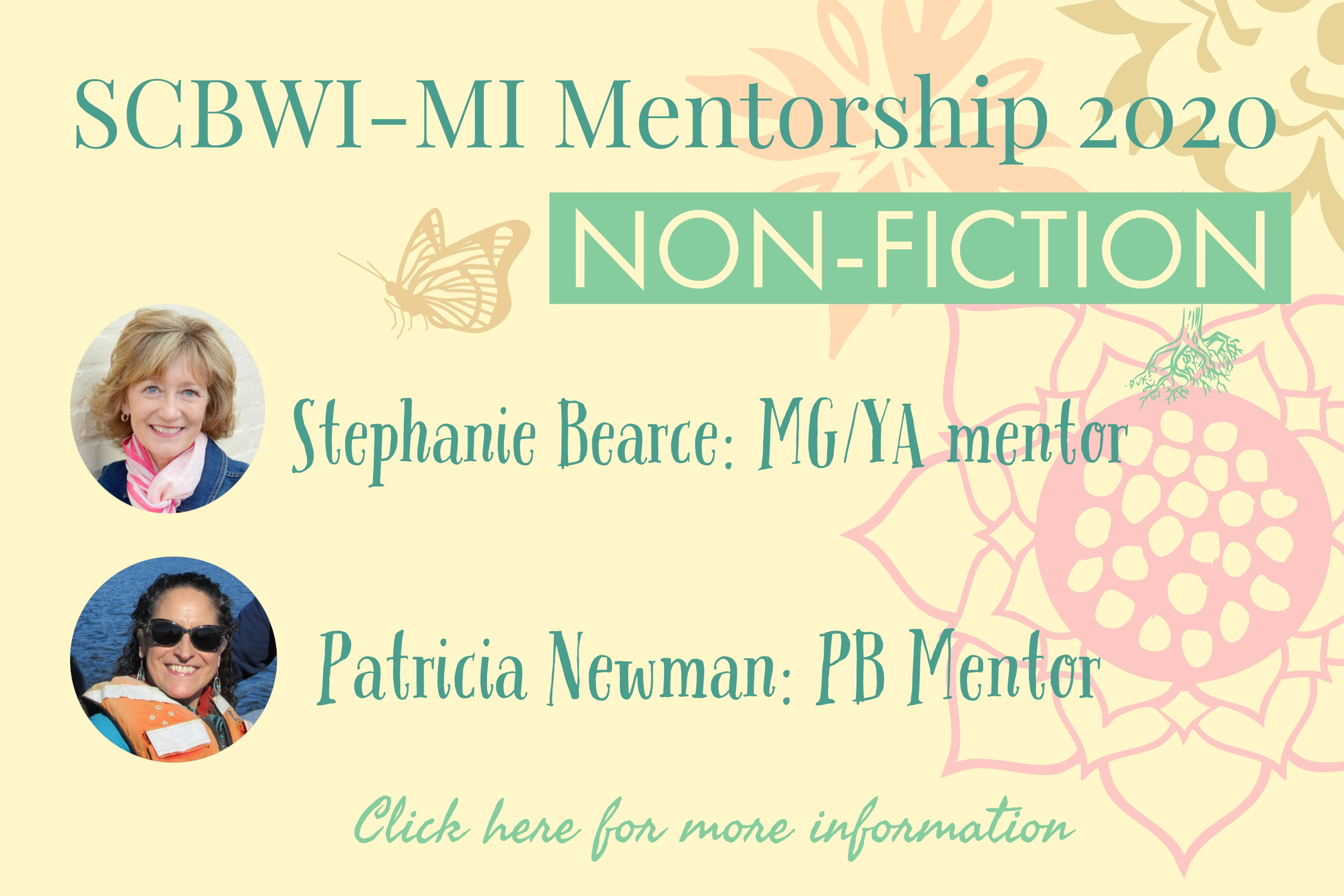 We're delighted to announce that SCBWI-MI will hold TWO nonfiction mentorship competitions in 2020. One will be for nonfiction picture books, and the other will be nonfiction Middle Grade or Young Adult books. Eligibility: Both mentorships are open to SCBWI members (of all membership levels) who live in Michigan, with one exception: Won and Done: If you have previously won any mentorship competition offered by SCBWI-MI, you are ineligible to apply for another. Runners-up are welcome to apply. You may apply to one mentorship, not both.  During the submission window, we will provide links to the registration platforms on this page.  The submission window opens at 8:00 am EDT on May 5, 2020. Once you register for one of the mentorships, you have 24 hours to email your manuscript or proposal to Ann Finkelstein. Winners receive a year-long mentorship with Stephanie Bearce or Patricia Newman. The mentorship includes six submissions by the mentee and six critiques by the mentor. All applicants receive constructive comments from three super-secret, superstar judges. The Nonfiction picture book mentorship with author Patricia Newman: Patricia Newman's award-winning books show kids how their actions can ripple around the world. She is the author of Robert F. Sibert Honor Book Sea Otter Heroes: The Predators That Saved an Ecosystem; as well as NSTA Outstanding Science Trade Book Eavesdropping on Elephants: How Listening Helps Conservation;  Zoo Scientists to the Rescue, a Bank Street College of Education Best Children's Book; Green Earth Book Award winner, Plastic, Ahoy! Investigating the Great Pacific Garbage Patch; Booklist Editor's Choice title Ebola: Fears and Facts; and Neema's Reason to Smile, winner of a Parents' Choice Award. Newman hopes to empower kids to think about the adults they'd like to become. Her author visits are described as