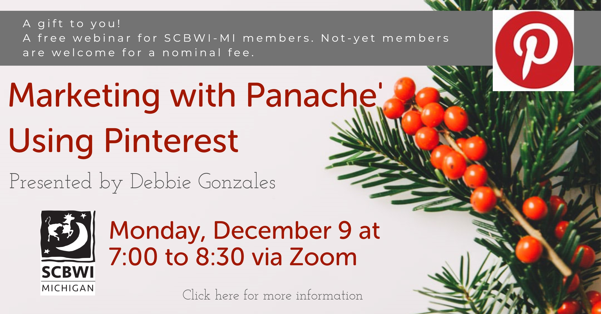 """Webinar Title: Marketing with Panache' Using Pinterest Date: Monday, December 9 Time: 7:00 – 8:30 PM Fees: Free for SCBWI-MI members, $30.00 for not-yet members (plus a small online service fee). Registration is limited. Presentation Description: Did you that Pinterest pins are """"evergreen"""", meaning that, unlike Tweets or Facebook posts, they never fade away? That Pinterest is three times more effective in making connections than Twitter? And, best of all, 80% of individuals who use Pinterest are educators. Teachers and librarians LOVE to seek out new books and lesson plans on Pinterest! Well, now you do. Exciting news, isn't it? Presenter Debbie Gonzales has intentionally employed the power of Pinterest as a promotional platform to highlight her Guides by Deb projects and has had remarkable success in doing so. She's grown her viewership from a mere 400 to 135K in just a year's time, all the while keeping a close eye on trends and analytics. In this session, Deb will present an overview of Pinterest, demonstrate how to craft pins and create boards, discuss the importance of posting relatable content, and give a peek to how the back end of the platform functions. A downloadable workbook is included in the session. Bio: Debbie Gonzales is an author, an educator, a podcaster, and a coach specializing in helping book creators over the age of 40 establish visibility in the marketplace. Her debut picture book is entitled GIRLS WITH GUTS: THE ROAD TO BREAKING BARRIERS AND BASHING RECORDS was published by Charlesbridge and is the inspiration for The Debcast, her podcast celebrating the tenacity of the female athlete. Deb is a Michigan Reading Association board member and serves as part of the SCBWI-MI Ad-Com. She earned her MFA in writing for children and young adults from the Vermont College of Fine Arts. Learn more about Deb and her many projects by accessing her websites at www.debbiegonzales.com and www.guidesbydeb.com.  Registration links will be made available soon!"""