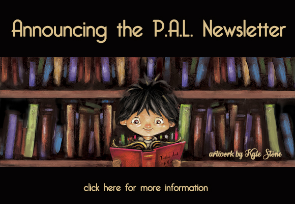 The mission of the PAL Newsletter is to provide SCBWI-MI's traditionally published authors and illustrators with resources that meet their needs. This will include: 1: An article written by a Michigan PAL author or illustrator on craft or experience. 2: Information regarding marketing opportunities. Let's sell those books! 3: Helpful blogs, websites, or articles for continuing education.  SCBWI-MI wants its PAL authors and illustrators to feel supported and connected to each other and it is our hope that this newsletter helpscontribute tothat. If you are a PAL member and are not receiving the newsletter, please contact PAL Coordinator, Jodi McKay.
